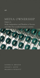 Media Ownership, Impact on Media Independence and Pluralism in Slovenia and Other Post-Socialist European Countries