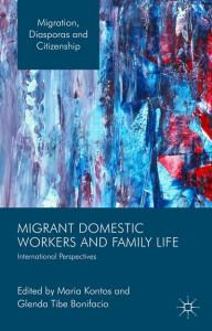 Migrant Domestic Workers and Family Life: International perspectives, eds. Maria Kontos, Glenda Bonifacio, Palgrave Macmillan, 2015