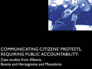 Communicating citizens' protests, requiring public accountability: Case studies from Albania, Bosnia and Herzegovina and Macedonia