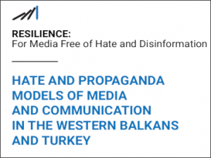 Hate and Propaganda Models of Media and Communication in the Western Balkans And Turkey