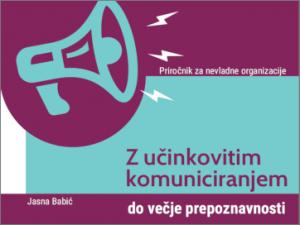 Priročnik za nevladne organizacije: Z učinkovitim komuniciranjem do večje prepoznavnosti