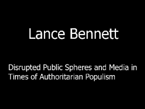 Lance Bennett on Disrupted Public Spheres and Media in Times of Authoritarian Populism